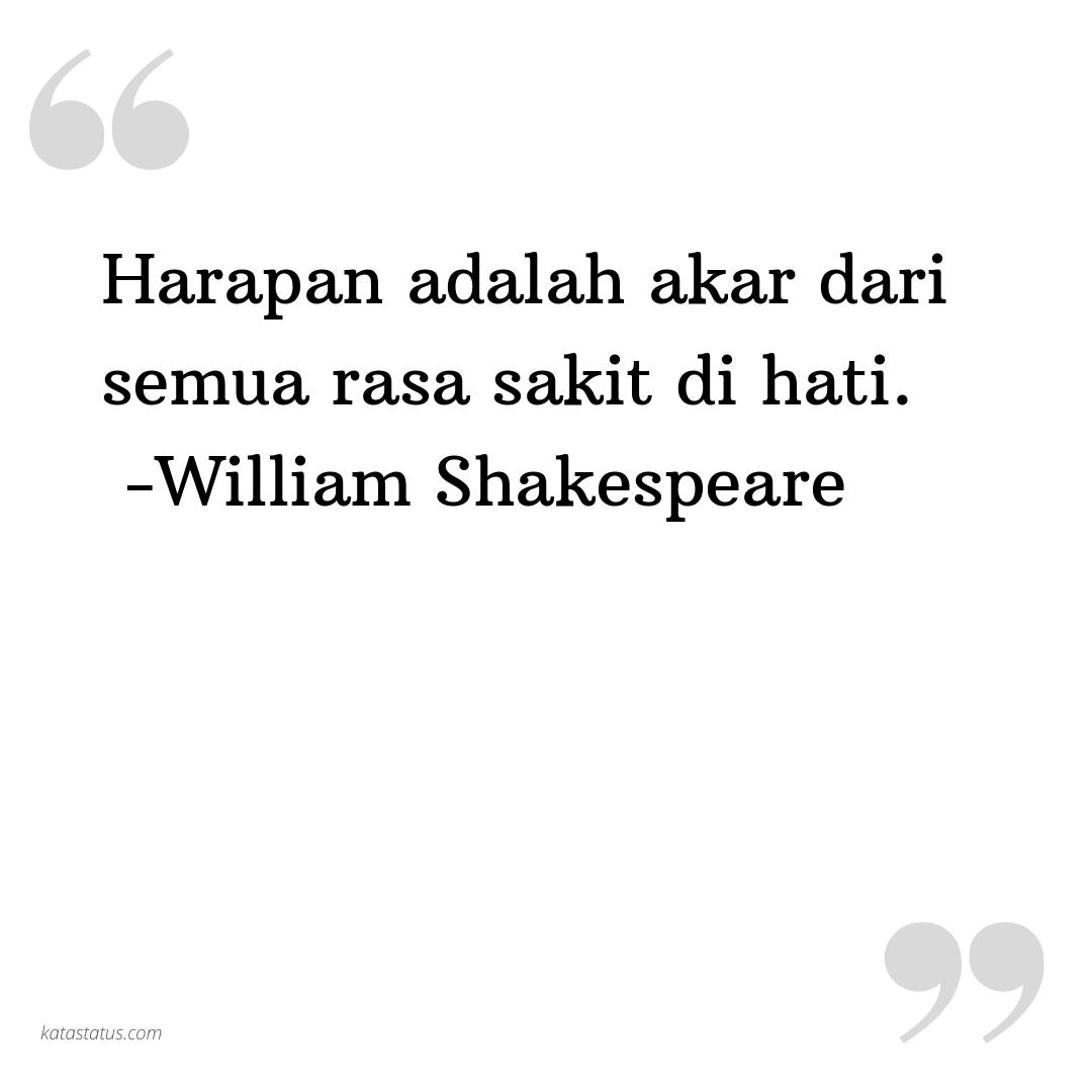 Kata Status Sedih Harapan Adalah Akar Dari Semua Rasa Sakit Di Hati William Shakespeare Katastatus Com